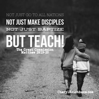 Not just go to all nations. Not just make disciples. Not just baptize but TEACH! The Great Commission Matthew 28:19-20