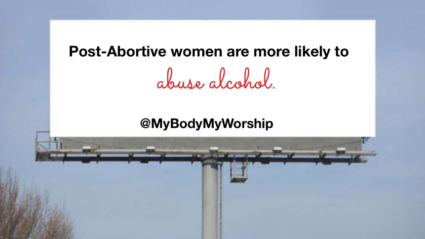 Post-abortive women are more likely to abuse alcohol. @MyBodyMyWorship