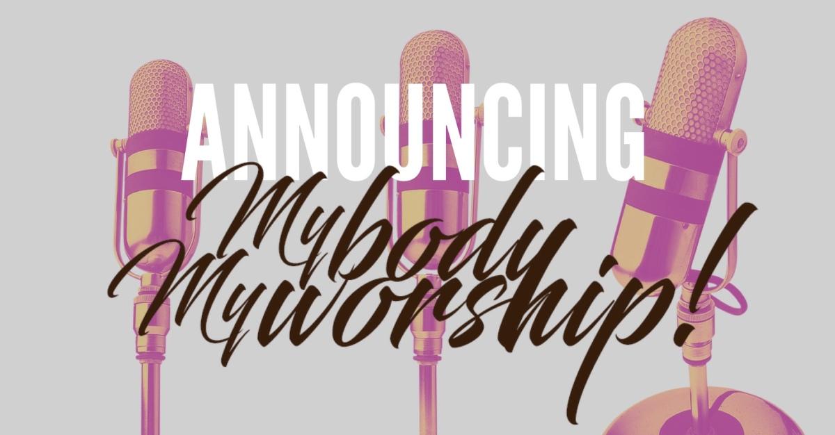 Announcing MybodyMyworship!