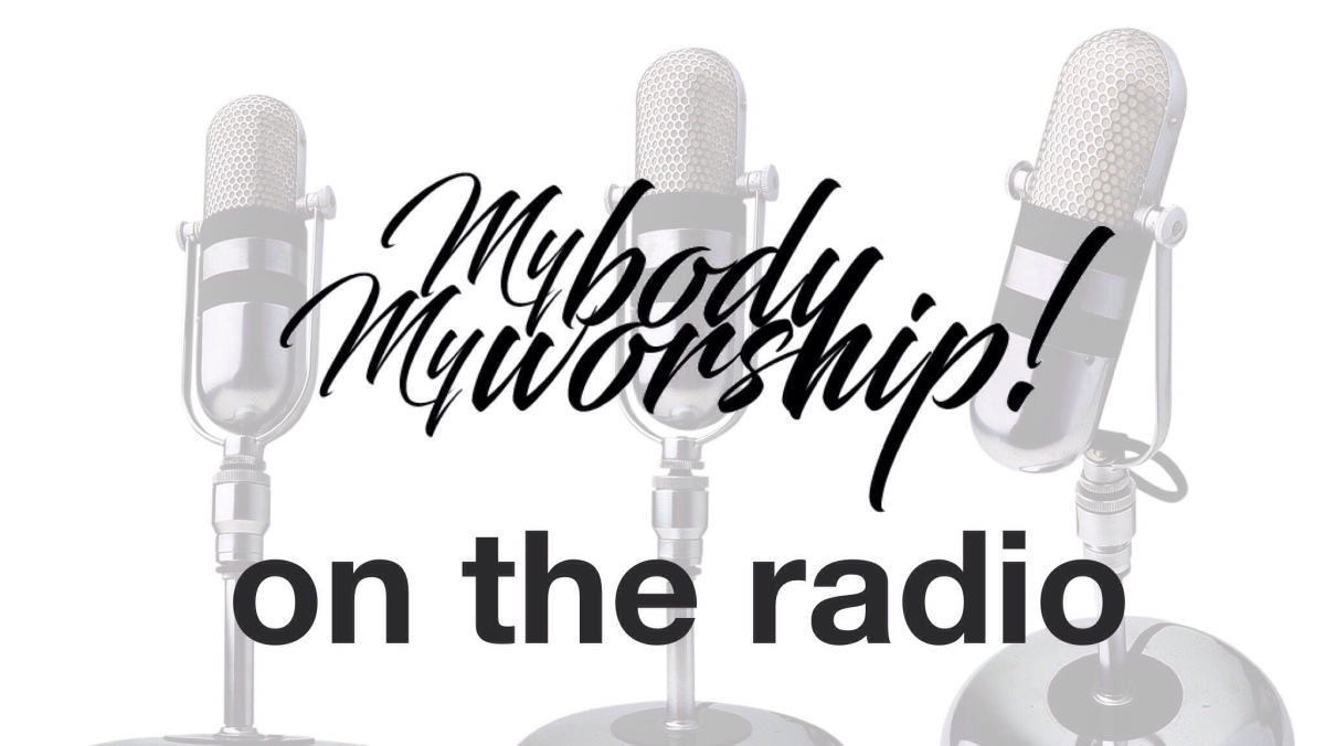 MybodyMyworship on the Radio