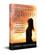 ReTested book cover: The Story of a Post-Abortive Woman Called to Change the Conversation by Cheryl Krichbaum, book 1 in the Faces of Abortion Series