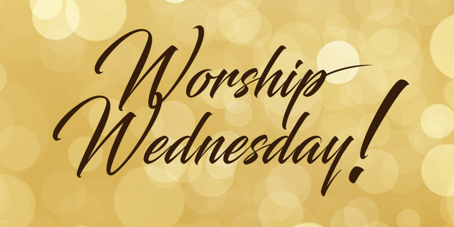 Start the Day Off Right: Worship Wednesday!